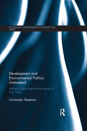 Development and Environmental Politics Unmasked: Authority, Participation and Equity in East Timor book cover