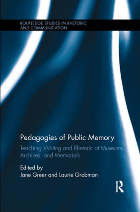 Pedagogies of Public Memory: Teaching Writing and Rhetoric at Museums, Memorials, and Archives book cover