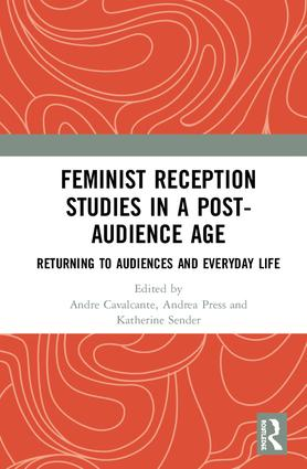 Feminist Reception Studies in a Post-Audience Age: Returning to Audiences and Everyday Life, 1st Edition (Hardback) book cover