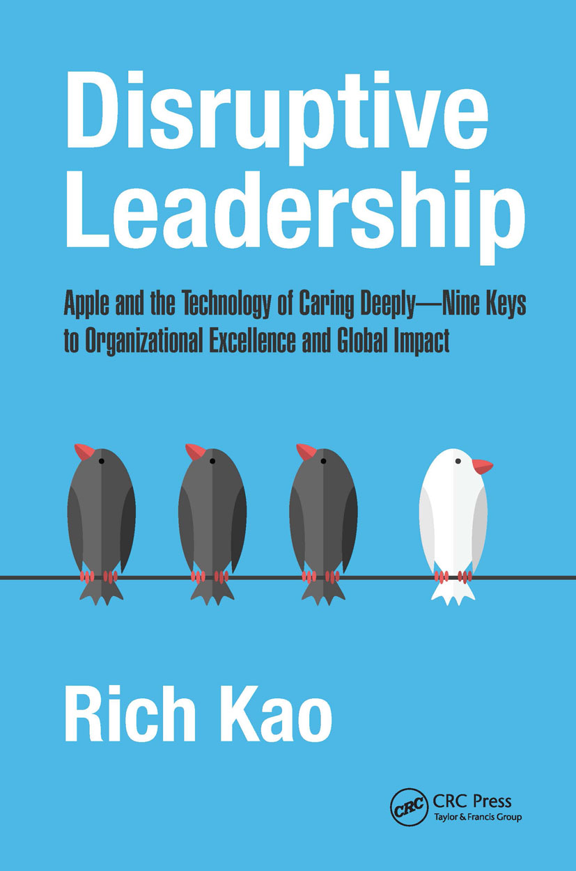 Disruptive Leadership: Apple and the Technology of Caring Deeply--Nine Keys to Organizational Excellence and Global Impact, 1st Edition (Hardback) book cover