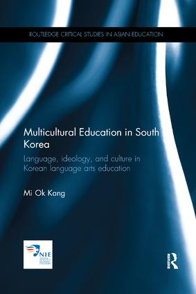 Multicultural Education in South Korea: Language, ideology, and culture in Korean language arts education, 1st Edition (Paperback) book cover