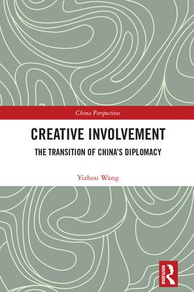 Creative Involvement: The Transition of China's Diplomacy, 1st Edition (Hardback) book cover