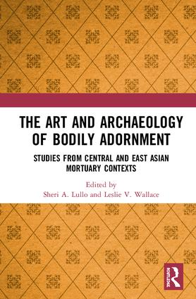 The Art and Archaeology of Bodily Adornment: Studies from Central and East Asian Mortuary Contexts, 1st Edition (Hardback) book cover