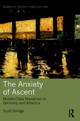 The Anxiety of Ascent: Middle-Class Narratives in Germany and America book cover
