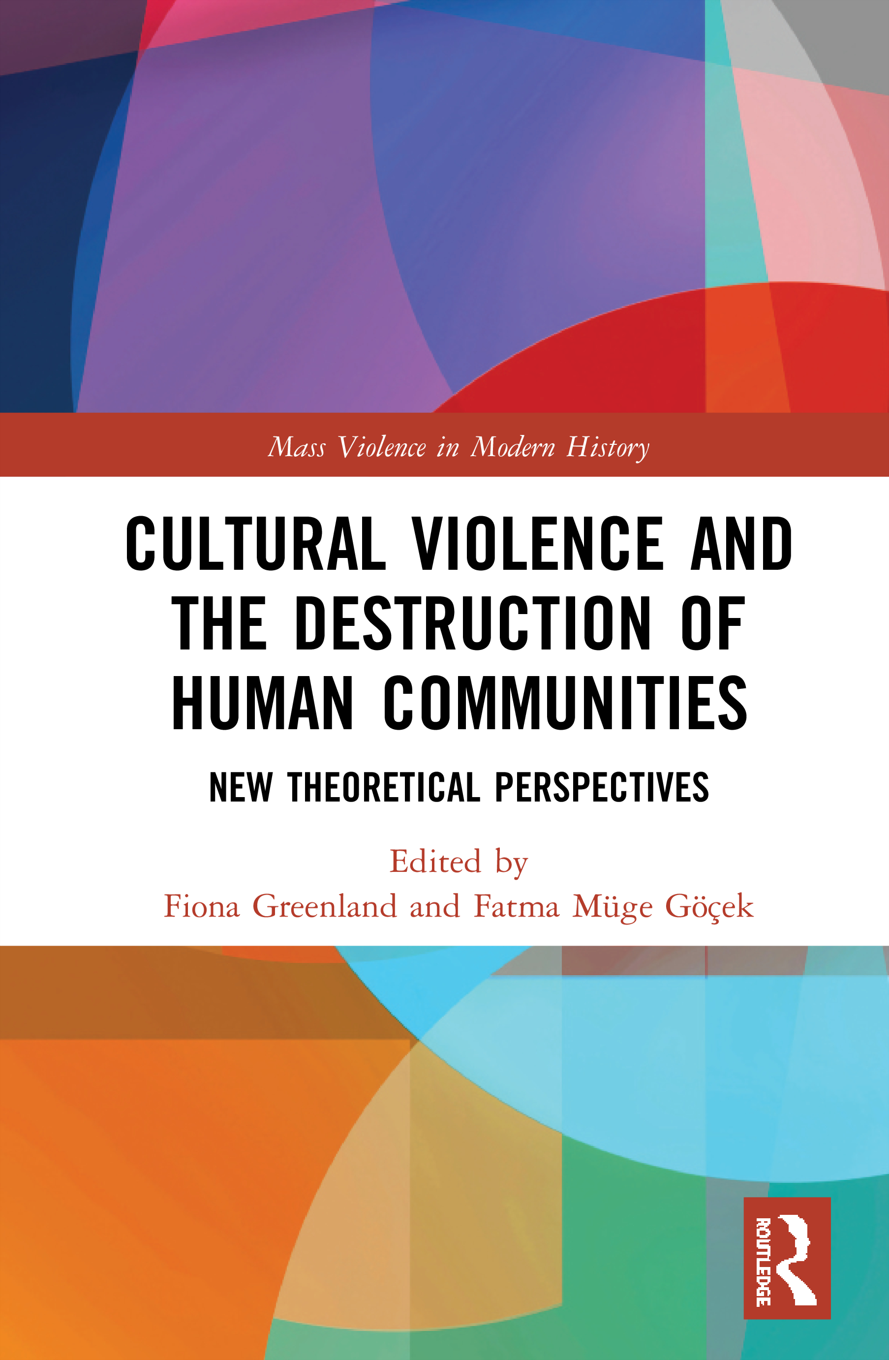 Cultural Violence and Destruction of Human Communities: New Theoretical Perspectives, 1st Edition (Hardback) book cover