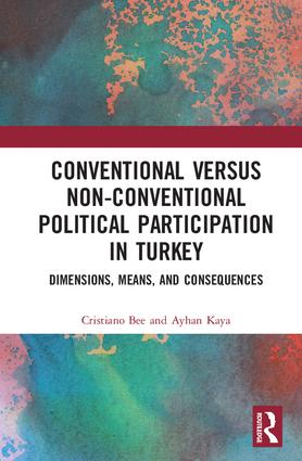 Conventional Versus Non-conventional Political Participation in Turkey: Dimensions, Means, and Consequences (Hardback) book cover