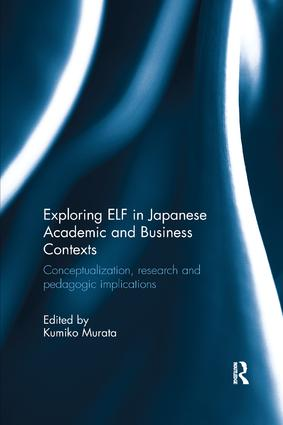 Exploring ELF in Japanese Academic and Business Contexts: Conceptualisation, research and pedagogic implications book cover