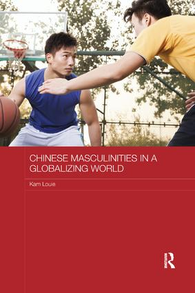 Chinese Masculinities in a Globalizing World book cover