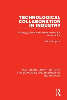 Technological Collaboration in Industry: Strategy, Policy and Internationalization in Innovation, 1st Edition (Hardback) book cover