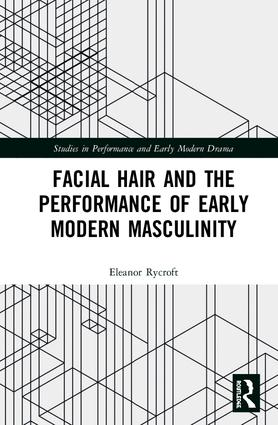 Facial Hair and the Performance of Early Modern Masculinity book cover