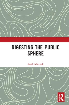 Digesting the Public Sphere: 1st Edition (Hardback) book cover