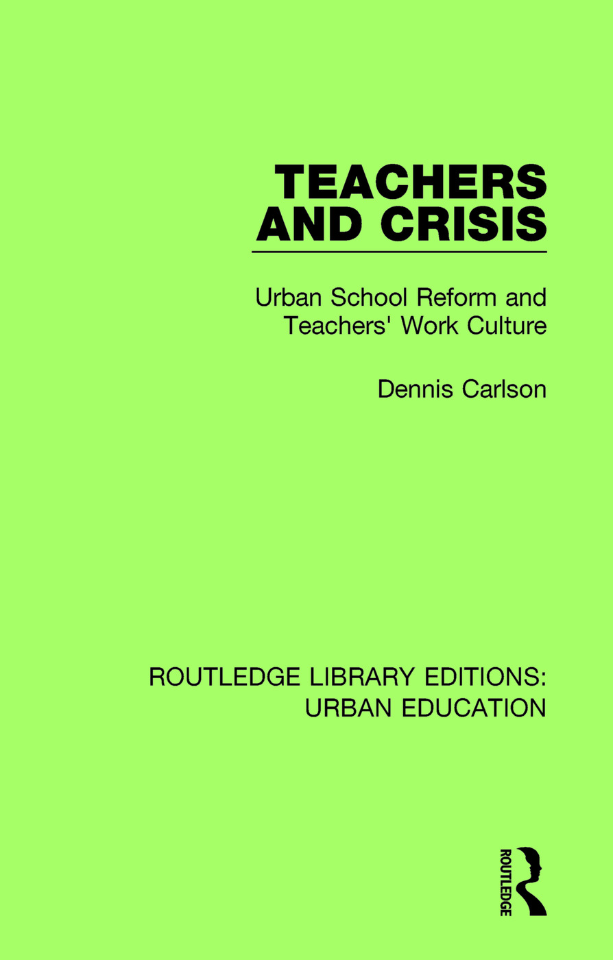 Teachers and Crisis: Urban School Reform and Teachers' Work Culture, 1st Edition (Paperback) book cover
