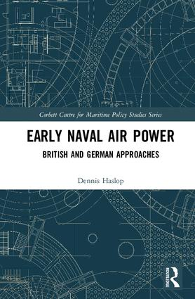 Early Naval Air Power: British and German Approaches book cover