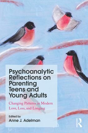 Psychoanalytic Reflections on Parenting Teens and Young Adults: Changing Patterns in Modern Love, Loss, and Longing, 1st Edition (Paperback) book cover