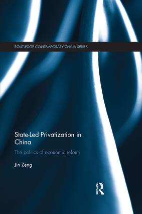 State-Led Privatization in China: The Politics of Economic Reform (e-Book) book cover