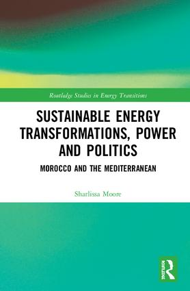 Sustainable Energy Transformations, Power and Politics: Morocco and the Mediterranean, 1st Edition (Hardback) book cover