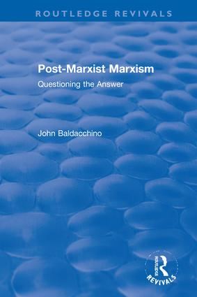 Post-Marxist Marxism: Questioning the Answer, 1st Edition (Hardback) book cover