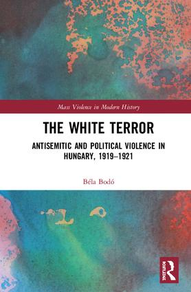 The White Terror: Antisemitic and Political Violence in Hungary, 1919-1921 book cover