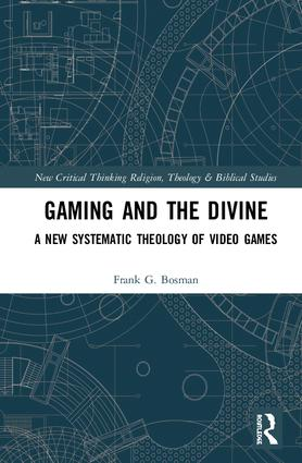 Gaming and the Divine: A New Systematic Theology of Video Games book cover