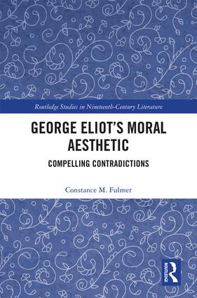 George Eliot's Moral Aesthetic: Compelling Contradictions, 1st Edition (Hardback) book cover
