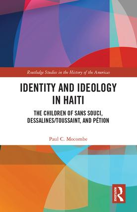 Identity and Ideology in Haiti: The Children of Sans Souci, Dessalines/Toussaint, and Pétion, 1st Edition (Hardback) book cover