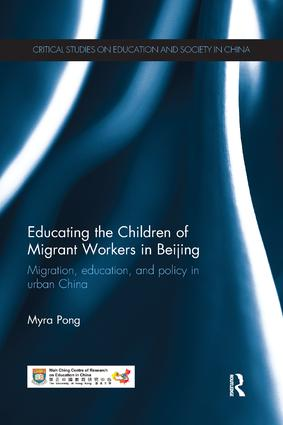 Educating the Children of Migrant Workers in Beijing: Migration, education, and policy in urban China, 1st Edition (Paperback) book cover