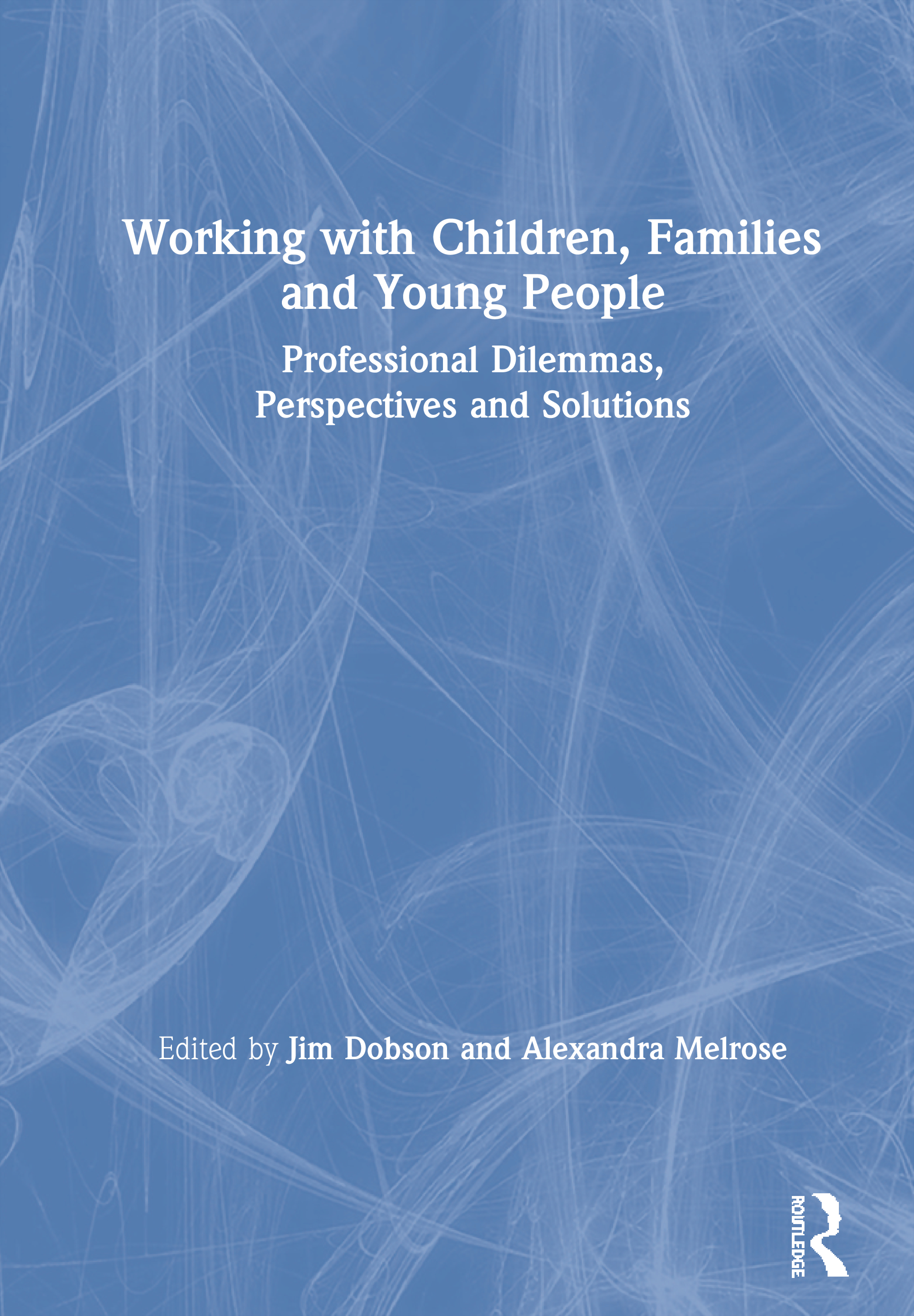 Working with Children, Families and Young People: Professional Dilemmas, Perspectives and Solutions book cover