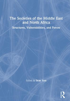 The Societies of the Middle East and North Africa: Structures, Vulnerabilities, and Forces, 1st Edition (Hardback) book cover