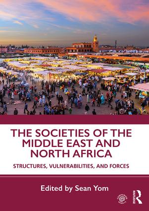 The Societies of the Middle East and North Africa: Structures, Vulnerabilities, and Forces, 1st Edition (Paperback) book cover