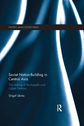 Soviet Nation-Building in Central Asia: The Making of the Kazakh and Uzbek Nations, 1st Edition (Paperback) book cover