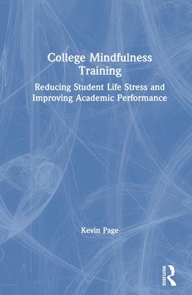 College Mindfulness Training: Reducing Student Life Stress and Improving Academic Performance book cover