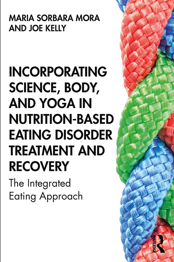 Incorporating Science, Body, and Yoga in Nutrition-Based Eating Disorder Treatment and Recovery: The Integrated Eating Approach book cover