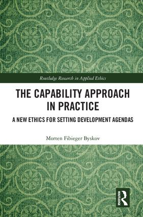 The Capability Approach in Practice: A New Ethics in Setting Development Agendas book cover