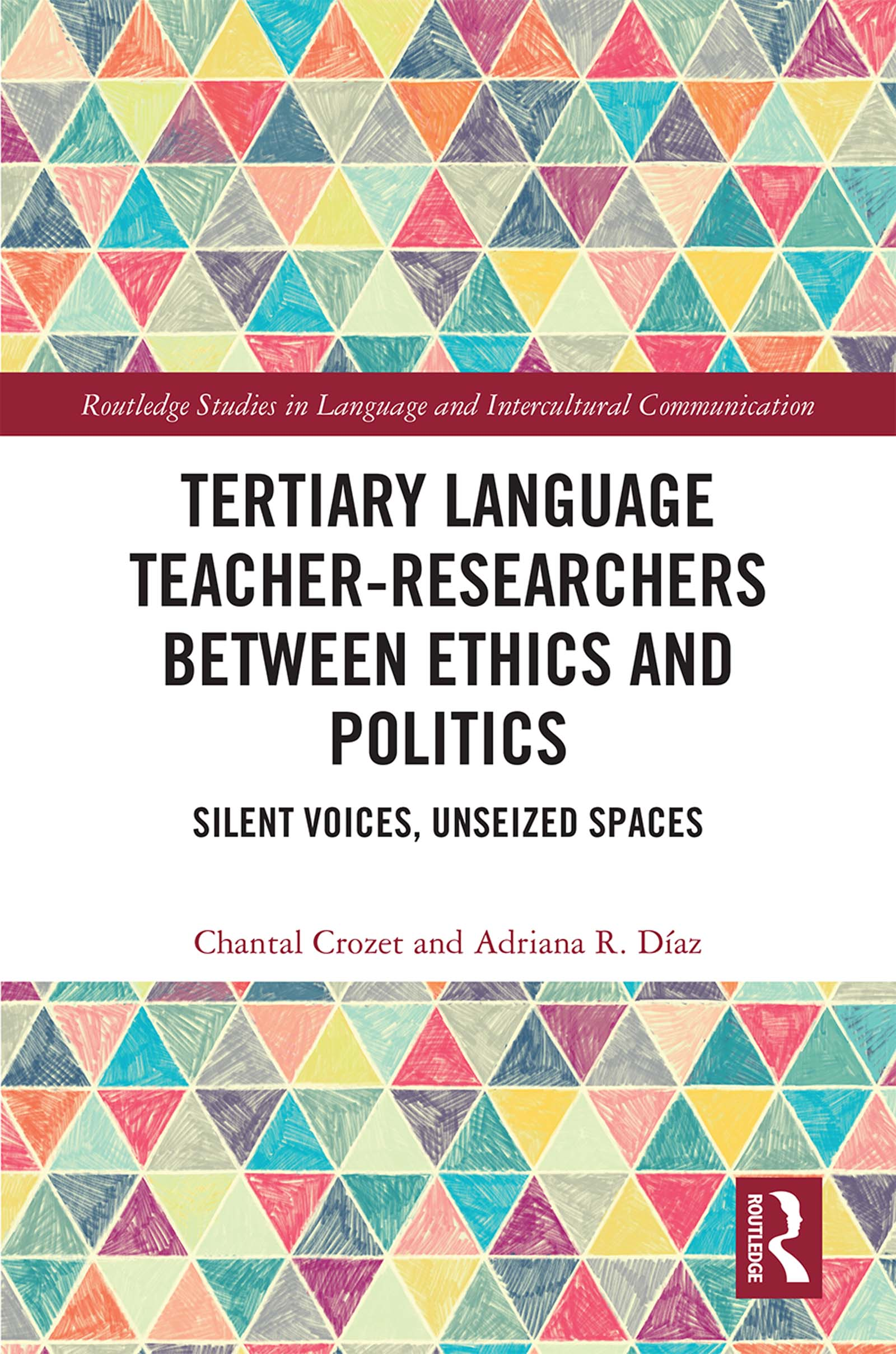 Tertiary Language Teacher-Researchers Between Ethics and Politics: Silent Voices, Unseized Spaces book cover