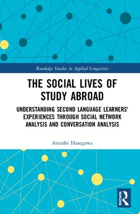 The Social Lives of Study Abroad: Understanding Second Language Learners' Experiences through Social Network Analysis and Conversation Analysis book cover