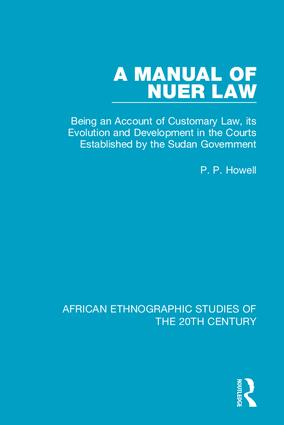 A Manual of Nuer Law: Being an Account of Customary Law, its Evolution and Development in the Courts Established by the Sudan Government book cover