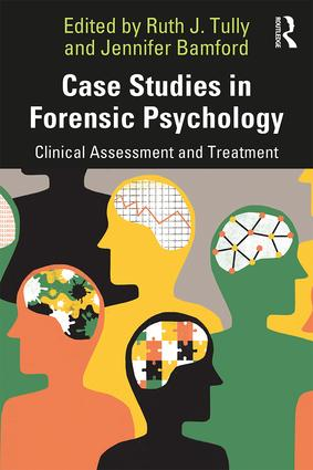 Case Studies in Forensic Psychology: Clinical Assessment and Treatment book cover