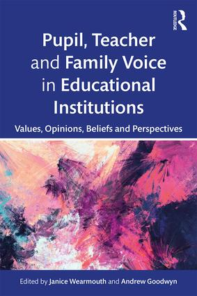 Pupil, Teacher and Family Voice in Educational Institutions: Values, Opinions, Beliefs and Perspectives, 1st Edition (Paperback) book cover