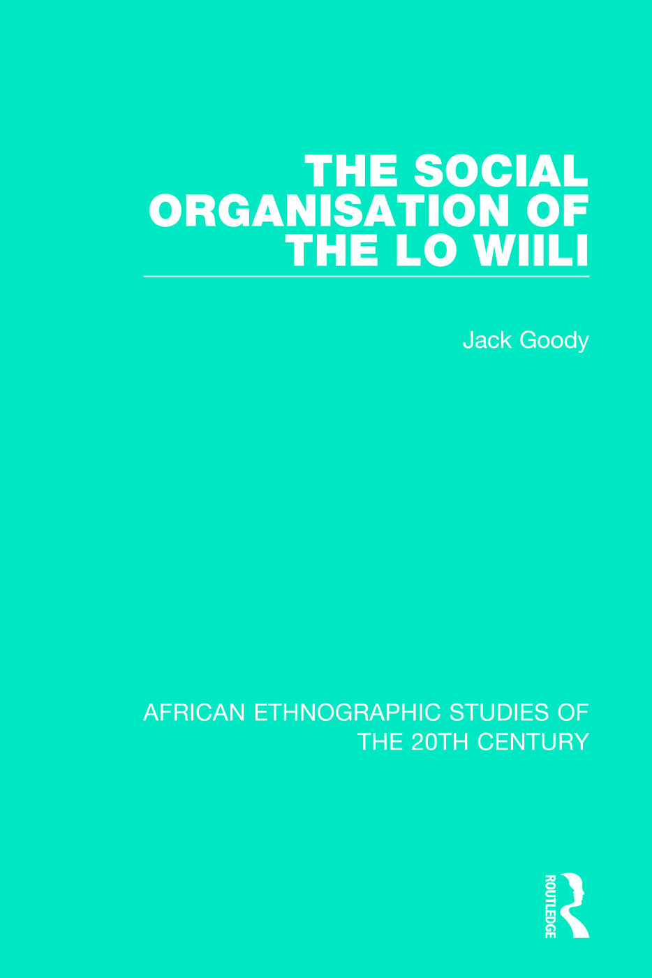 The Social Organisation of the Lo Wiili book cover