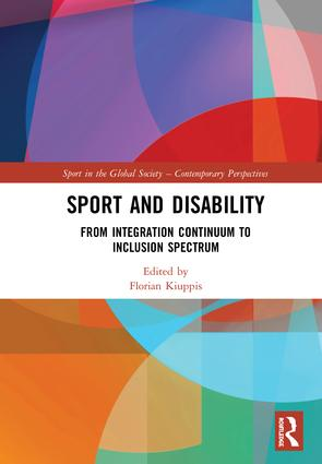 Sport and Disability: From Integration Continuum to Inclusion Spectrum, 1st Edition (Hardback) book cover