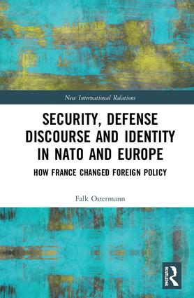 Security, Defense Discourse and Identity in NATO and Europe: How France Changed Foreign Policy, 1st Edition (Hardback) book cover
