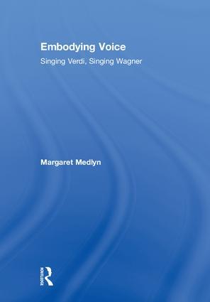 Embodying Voice: Singing Verdi, Singing Wagner, 1st Edition (Hardback) book cover