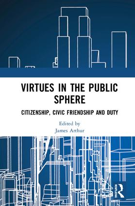 Virtues in the Public Sphere: Citizenship, Civic Friendship and Duty, 1st Edition (Hardback) book cover