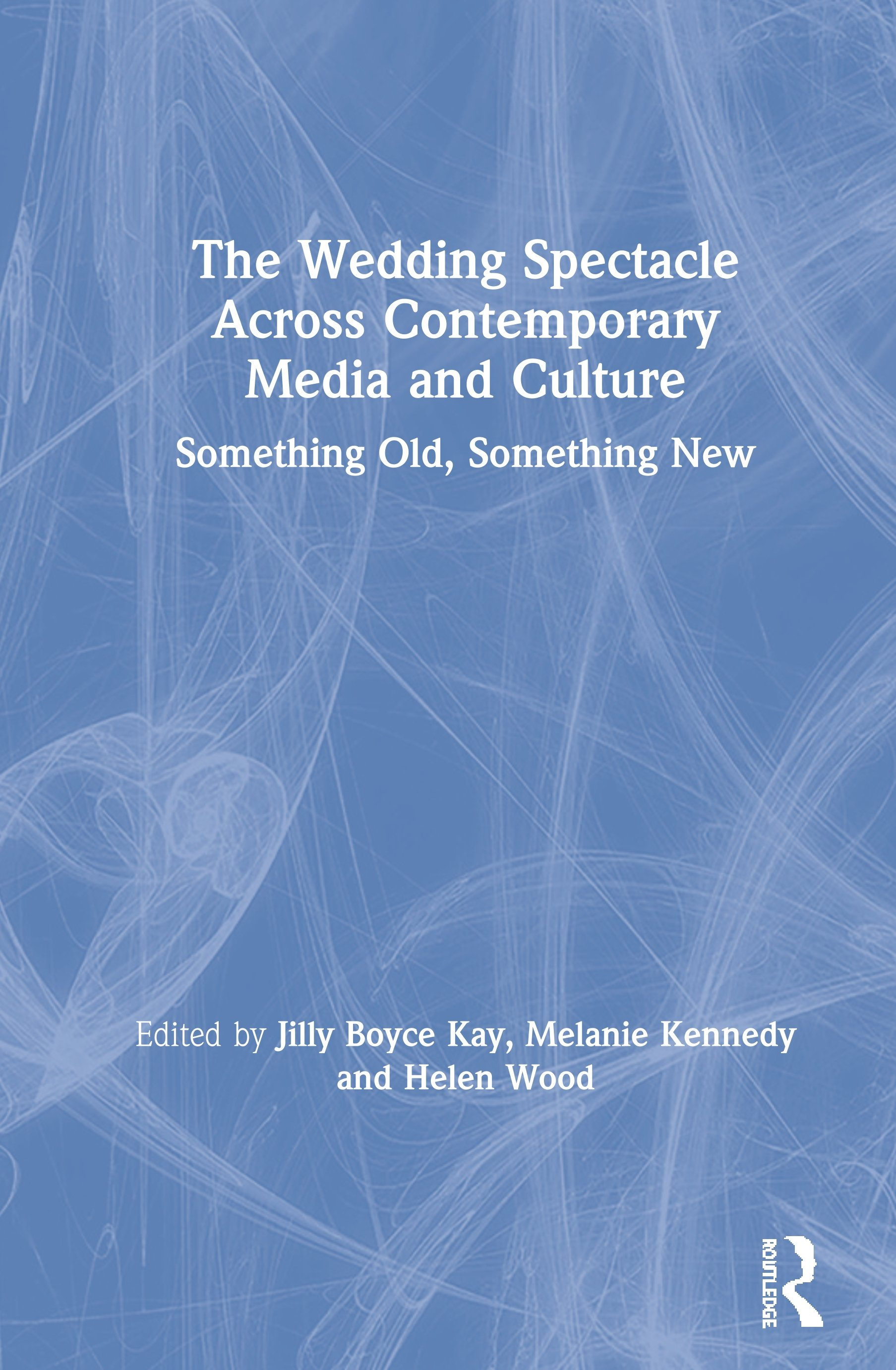 The Wedding Spectacle Across Contemporary Media and Culture: Something Old, Something New, 1st Edition (Paperback) book cover