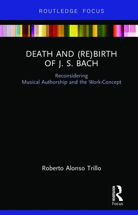 Death and (Re) Birth of J.S. Bach: Reconsidering Musical Authorship and the Work-Concept, 1st Edition (Hardback) book cover