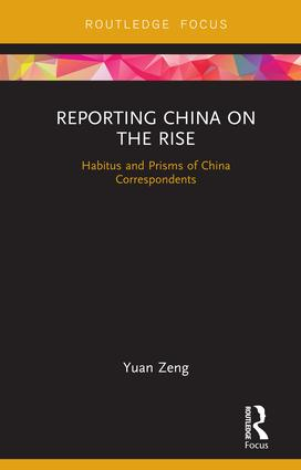 Reporting China on the Rise: Habitus and Prisms of China Correspondents, 1st Edition (Hardback) book cover