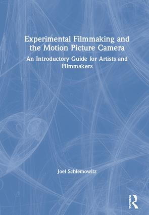 Experimental Filmmaking and the Motion Picture Camera: An Introductory Guide for Artists and Filmmakers book cover