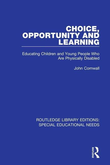 Choice, Opportunity and Learning: Educating Children and Young People Who Are Physically Disabled, 1st Edition (Paperback) book cover