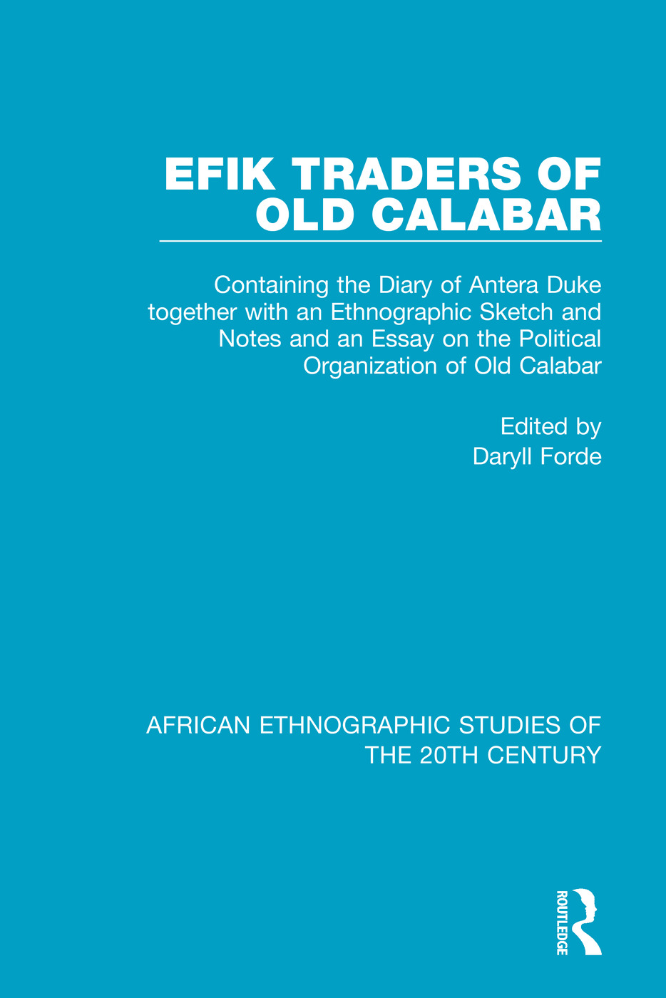 Efik Traders of Old Calabar: Containing the Diary of Antera Duke together with an Ethnographic Sketch and Notes and an Essay on the Political Organization of Old Calabar, 1st Edition (Paperback) book cover