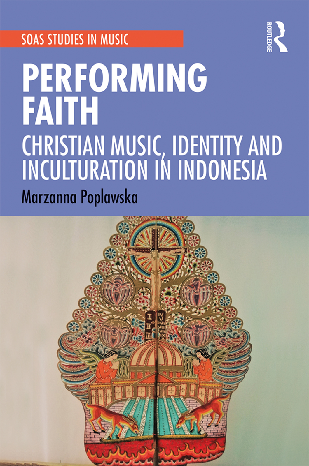 Performing Faith: Christian Music, Identity and Inculturation in Indonesia, 1st Edition (Hardback) book cover